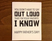 You don't have to say out lout that I'm your favorite. I know  Father's Day