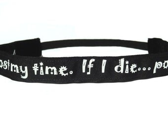 "Non slip headband  ""If I die ...post my time"" on black also comes on other colors"