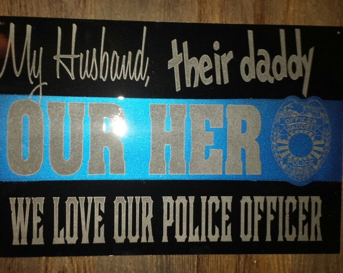 Police Officer sign. My husband,  their daddy Our Hero