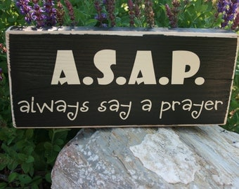 A.S.A.P - Always Say A Prayer wood plaque