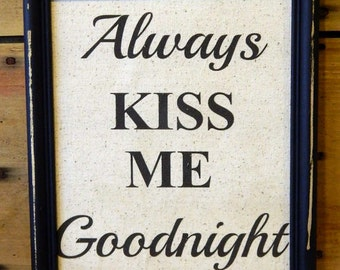 "Print of the phrase ""Always Kiss Me Goodnight""  framed in a vintage Black Frame - Can Be Customized with Your Name"