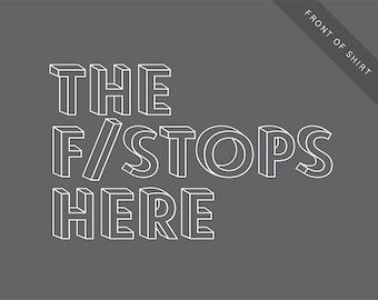 THE F/STOPS HERE photography T-shirt