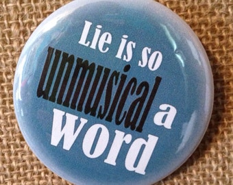 Lie is so UNMUSICAL a word - DOWNTON ABBEY Pin or magnet -  Dowager Countess of Grantham
