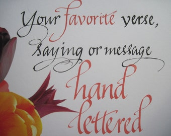 Great Gift, Custom calligraphy, Hand Lettering, Verse, Message, Saying,Almost Any Size;  You may choose paper or photo and paint/ink colors