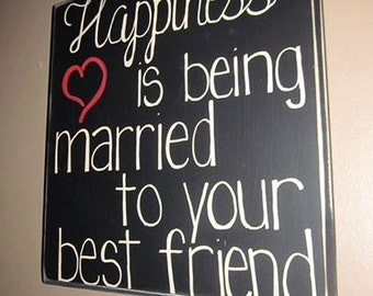 Happiness is being married to your best friend, wooden sign