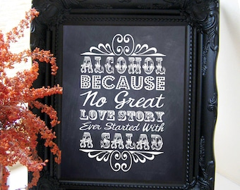 """Instant Download- 8"""" x 10"""" Printable JPEG DIY Chalkboard Wedding Sign: """"Alcohol, Because no great Love Story ever started with a Salad"""""""