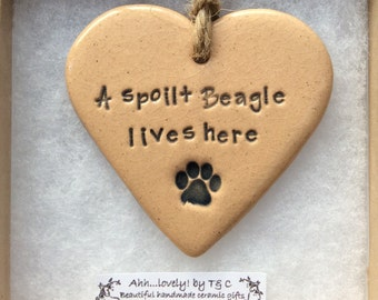 A spoilt Beagle lives here, handmade ceramic hanging heart, perfect gift