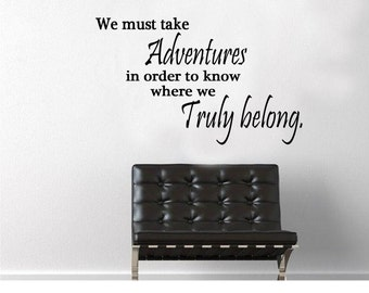 We must take adventures to find out where we truly belong. Wall Decal