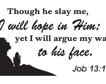 Job 13:15 Though he slay me, I will hope in Him vinyl quote