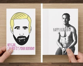 Ryan Gosling, Funny Brthday Card, Hey Girl, I Heard It's Your Birthday, Card for Her