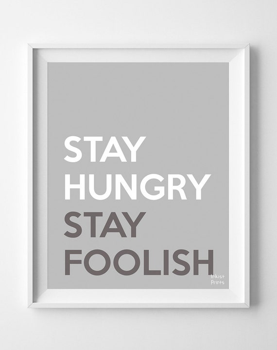Stay Hungry Stay Foolish Inspirational Quote Steve by ...