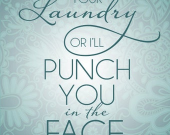 8x10 Put away your laundry or I'll punch you in the face - Instant download