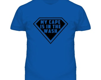 My Cape Is In The Wash Funny Superhero Graphic T Shirt