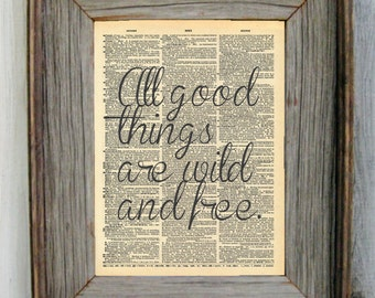 All Good Things are Wild and Free Dictionary Art Print