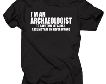 Archaeologist T-shirt Shirt I am an Archaeologist Funny shirt Gift for Archaeologist Archaeology tee