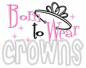 Born to wear crowns 5X7 Embroidery design, pageant queen, beauty pageant, little princess