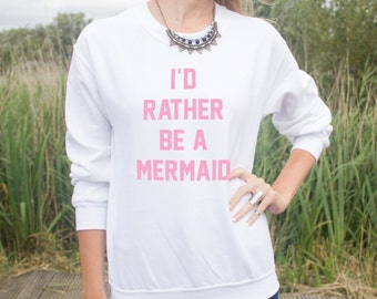 I'd Rather Be A Mermaid Jumper Sweater Fashion Funny Cute Slogan Tumblr Gift Mermaids Id