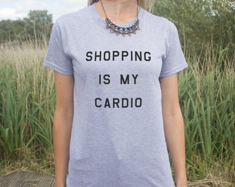 Shopping Is My Cardio T-shirt Top Fashion Funny Slogan Excercise Gift Tumblr Gym Eating