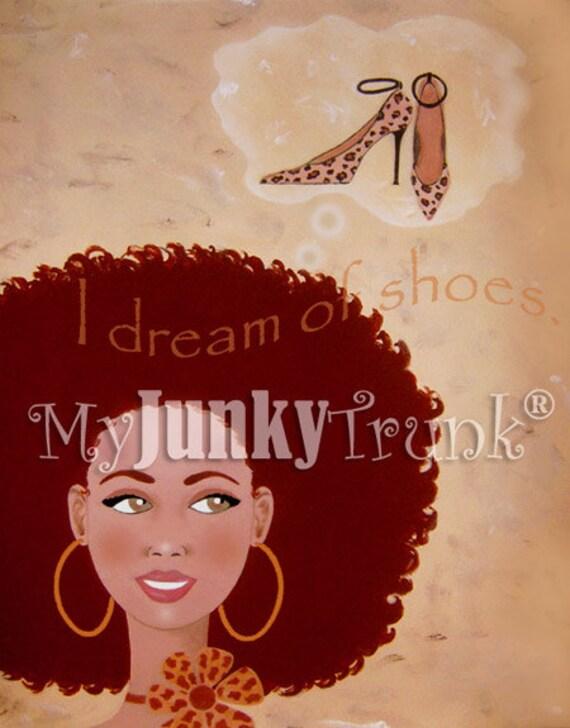 1/2 OFF SALE ON 8.5X11s -I Dream Of Shoes -African American Art Natural Hair Art Black Art Print- Auburn Hair