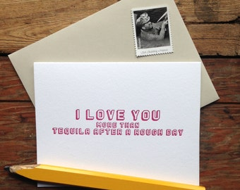 LU-462 I love you more than tequila after a rough day letterpress card