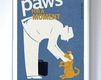Original Illustration - Pet Care PSA - Paws For A Moment - Typography Art Print