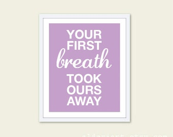 Your First Breath Took Ours Away Art Print - Nursery Quote Wall Art - Purple Lavender Custom Color - Baby Nursery Decor