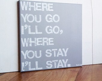 12X12 Canvas Sign - Where You Go I'll Go, Bible verse, Ruth 1:16, Typography word art, Gift, Decoration, Gray and White