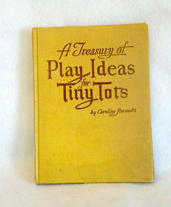Book A Treasury Of Play Ideas For Tiny Tots By Caroline Horowitz 1947.. Games & Crafts