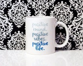 Positive Mind - Positive Vibes - Positive Life - 11oz Coffee Mug - Quote Mug - Motivation - Happy Mug