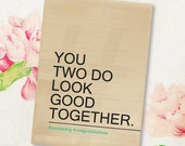 You two do look good together - Just saying - Congratulations - Funny Wedding or Engagement Card - 5x7 Card