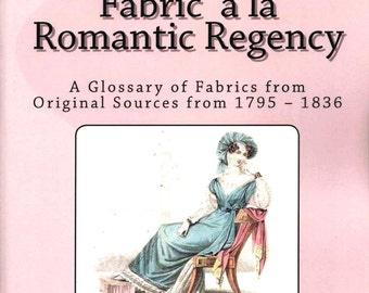 Regency Fabrics Paperback Book: Glossary of Fabrics from Original Sources, 1795 - 1836