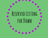 Reserved Listing for Dawn