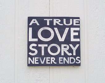 A True Love Story Never Ends Sign Hand painted Black and White Valentines Sign