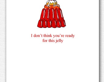 Funny birthday card valentine best friend boyfriend . I don't think you're ready for this jelly . greeting cards illustration . beyonce