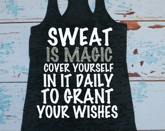 Sweat Is Magic Cover Yourself In It Daily To Grant Your Wishes. Workout Tank Top Shirt. Burnout workout tanks. Gym Tank. workout clothing