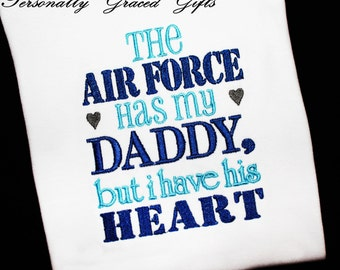 USAF Military The Air Force Has my Daddy but I Have his Heart Deployment Embroidered Shirt or bodysuit-Update as Needed, Air Force Shirt