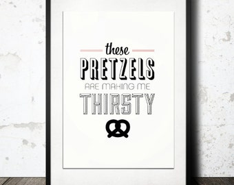 Typography Print, Seinfeld Quote, Pretzels, TV, Black Friday, Black, White, Seinfeld Poster - These Pretzels are Making Me Thirsty