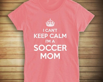 I Can't Keep Calm I'm A Soccer Mom Shirt, kids soccer league, gift idea for mom, coach - ID: 426