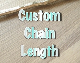 Custom Chain Length Upgrade - Add on to Necklace Purchase from my Shop -  Cannot be Purchased Alone