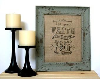 Let Your Faith Be Bigger Than Your Fear / Burlap Art Print / Spiritual Burlap Print / Faith Art / Housewarming Gift  / Christian Inspiration