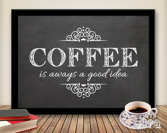 COFFEE Art Print,KITCHEN Printable,Coffee is always a good idea ...: catchmyparty.com/vendors/product/coffee-art-printkitchen...