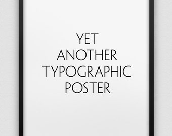 yet another typo poster // black and white home decor print //  typographic modern wall art // typographic poster