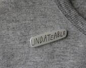 Frances Ha Undateable - brooch