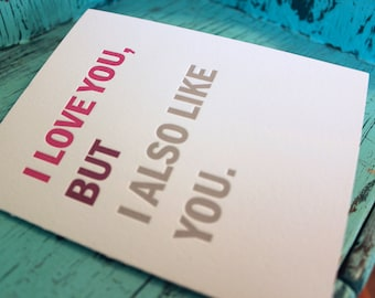 I Love You, But I Also Like You Letterpress Greeting Card