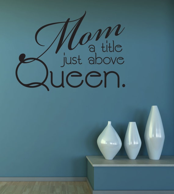 Mom A Title Just Above Queen Vinyl Wall Decal Kitchen Family Room Living Room Wall Art More Colors Available
