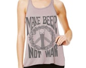 Make Beer Not War Women's Flowy Tank Top for Beer Girls Craft Beer Lovers and Homebrewers for Earth Day, Christmas Birthday Mothers Day Gift
