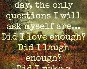 At the end of the day the only questions I will ask myself are...   /  Fridge Magnet Or Picture Plaque
