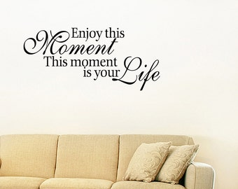 Wall Decal Quote Enjoy This Moment This Moment Is Your Life Inspirational Moment Quotes Wall Decals (V112)