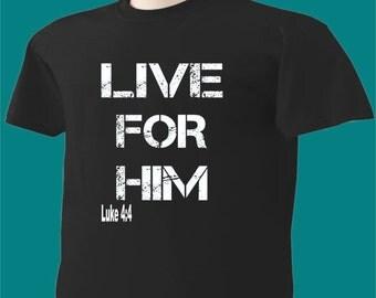 Christian T-Shirt Luke 4:4 Live For Him