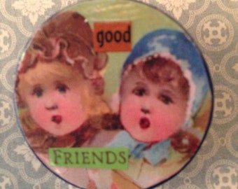 Good Friends- Collaged Art Pin- Button, Brooch- 1 1/2 inches